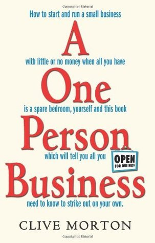 One Person Business: How To Start A Small Business Clive Morton