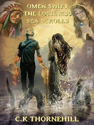 Omen Swift The Loch Ness Sea Scrolls (The Chronicles Of Omen Swift Book 4)  by  C.K Thornehill