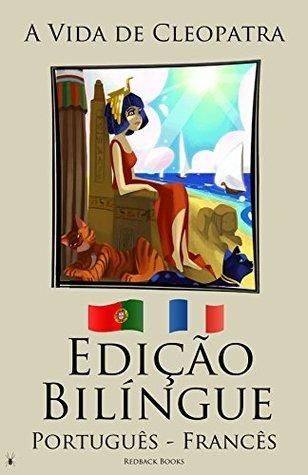 Aprender Francês - Edição Bilíngue (Português - Francês) A Vida de Cleopatra  by  Redback Books