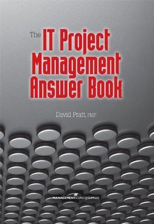 The IT Project Management Answer Book David Pratt