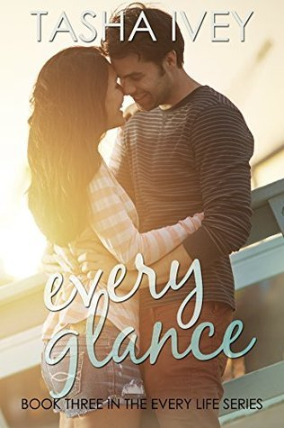 Every Glance (Every Life, #3)  by  Tasha Ivey