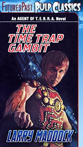 Agent of T.E.R.R.A. #4: The Time Trap Gambit  by  Larry Maddock