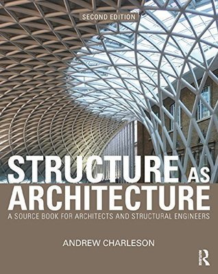 Structure As Architecture: A Source Book for Architects and Structural Engineers Andrew Charleson