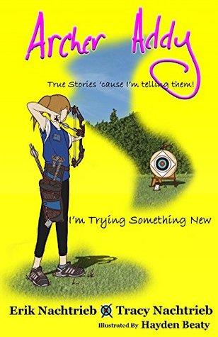 Archer Addy: Trying Something New  by  Erik Nachtrieb