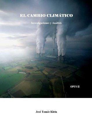 El Cambio Climático. Investigaciones y Análisis. OPUS II  by  José Tomás Klein