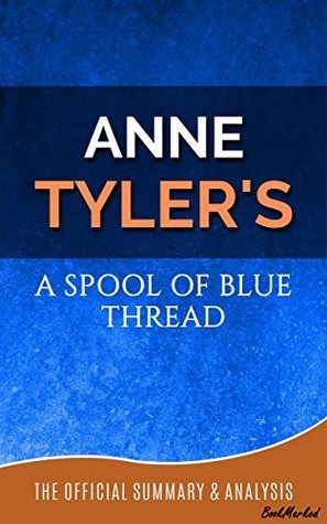 A Spool of Blue Thread: A Novel By Anne Tyler | Official Summary and Analysis - BookMarked (Bookmarked - Official Summary and Analysis Book 1) BookMarked