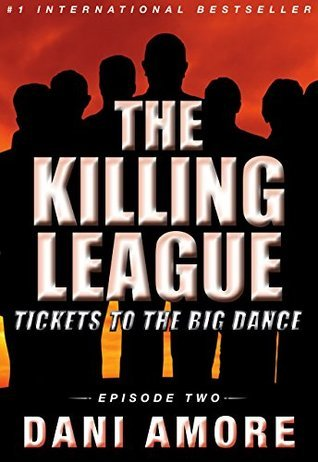 Killing League: Tickets to the Big Dance (Episode Two): A Kindle Unlimited Serial Thriller  by  Dani Amore