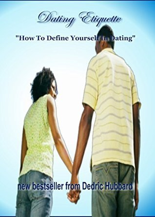 Dating Etiquette: How To Define Yourself In Dating Dedric Hubbard