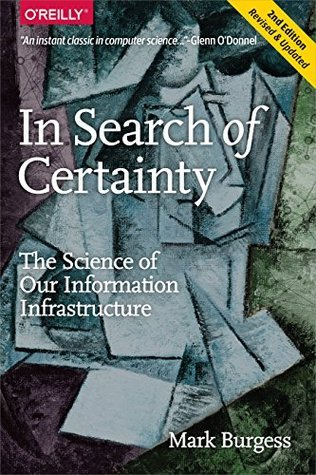 In Search of Certainty: The Science of Our Information Infrastructure  by  Mark Burgess