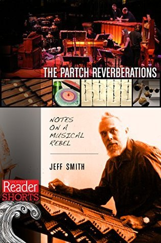 The Partch Reverberations: Notes on a Musical Rebel Jeff Smith