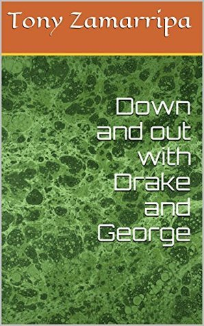 Down and out with Drake and George Tony Zamarripa