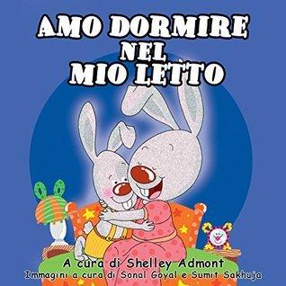 Libri per bambini in italiano: Amo dormire nel mio letto-libro per bambini: I Love to Sleep in My Own Bed-Italian Edition Shelley Admont