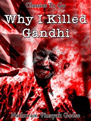 Why I killed Gandhi: Revised Edition of Original Version  by  Nathuram Vinayak Godse