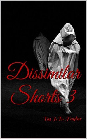 Dissimilar Shorts 3 J.B. Taylor