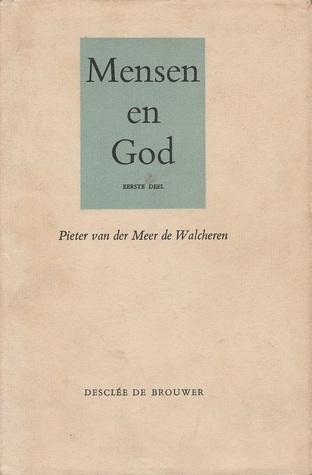 Mensen en God - Eerste deel 1911-1929 Pieter van der Meer de Walcheren