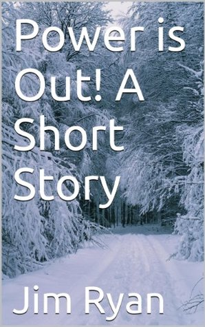 Power is Out! A Short Story Jim Ryan