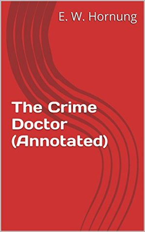 The Crime Doctor (Annotated) E. W. Hornung