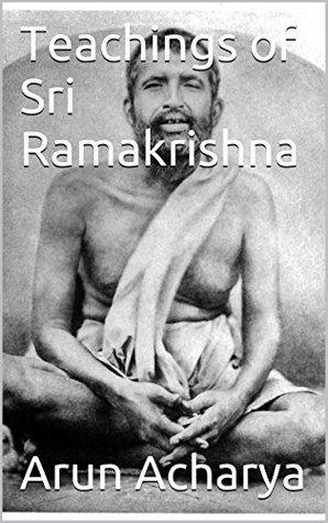 Teachings of Sri Ramakrishna  by  Arun Acharya