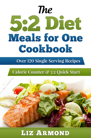 5:2 Diet Meals for One Cookbook  by  Liz Armond
