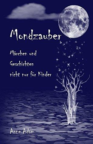Mondzauber: Marchen Und Geschichten - Nicht Nur Fur Kinder Anne Adam