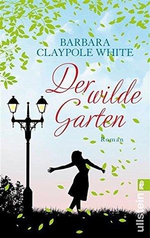 Der wilde Garten Barbara Claypole White