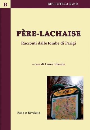 Père-Lachaise: racconti dalle tombe di Parigi  by  Laura Liberale