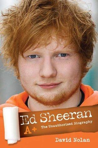 Ed Sheeran A+ The Unauthorised Biography David Nolan