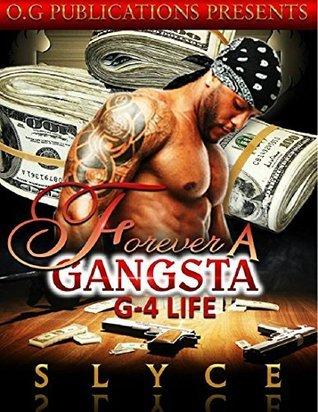 Forever Gangsta: G-4 Life  by  Slyce