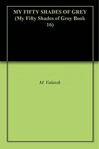 MY FIFTY SHADES OF GREY (My Fifty Shades of Grey Book 16)  by  Mike Valasek