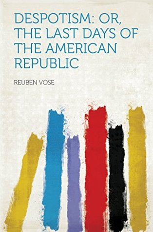 Despotism: Or, the Last Days of the American Republic Vose