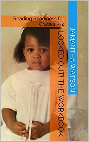 LOCKED OUT! The Workbook: Reading Readiness for Grades K-2  by  Jamantha Watson