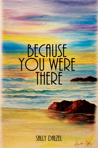 Because You Were There  by  Sally Dalzel