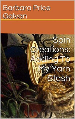 Spin Creations: Adding To My Yarn Stash Barbara Price Galvan