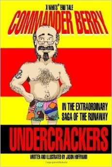 Commander Berry in the Extraordinary Saga of the Runaway Undercrackers: The First Official Whits End Tale  by  Jason Hoffmann