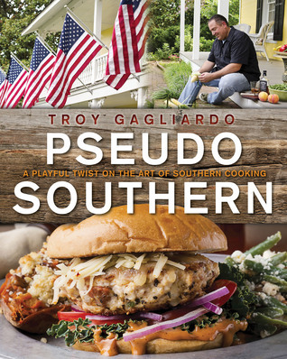 Pseudo Southern: A Playful Twist on the Art of Southern Cooking  by  Troy Gagliardo