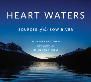 Heart Waters: Sources of the Bow River  by  Kevin Van Tighem
