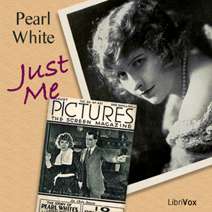 Just Me (Librivox Audiobook)  by  Pearl White