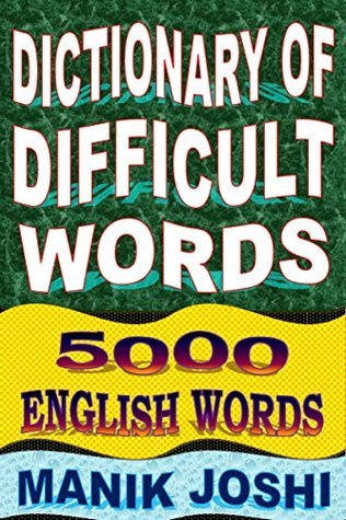 Dictionary of Difficult Words: 5000 English Words (English Word Power Book 20) Manik Joshi