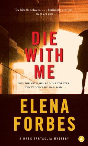 Die With Me: A Mark Tartaglia Mystery Elena Forges