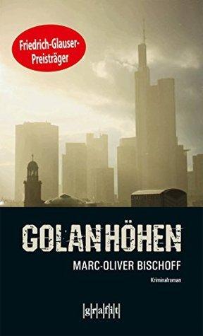 Golanhöhen (Frankfurt-Trilogie 3) Marc-Oliver Bischoff