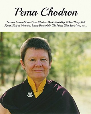 Pema Chodron: Lessons Learned From Pema Chodron Books Including, When Things Fall Apart, How to Meditate, Living Beautifully, The Places That Scare You, ... From Personal Development Thought Leaders) Mark Givens