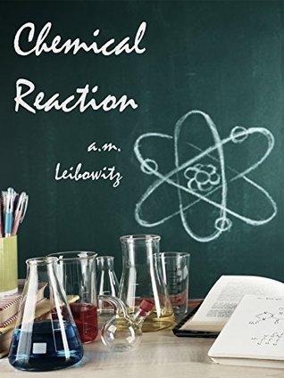 Chemical Reaction A.M. Leibowitz