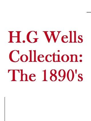 H.G. Wells Collection: The 1890s H.G. Wells