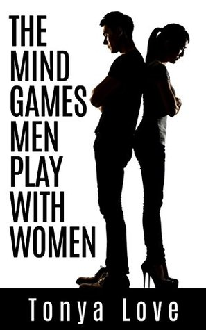 The Mind Games Men Play With Women Tonya Love