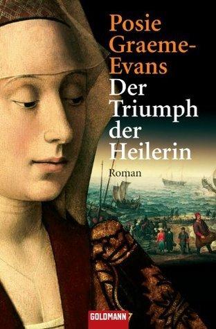 Der Triumph der Heilerin: Roman Posie Graeme-Evans