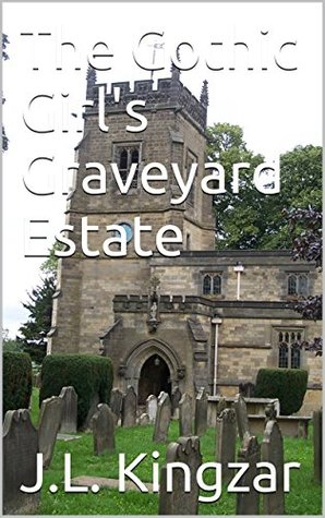 The Gothic Girls Graveyard Estate J.L. Kingzar