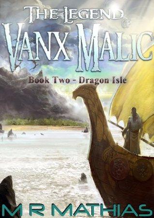 Dragon Isle (The Legend of Vanx Malic, #2) M.R. Mathias