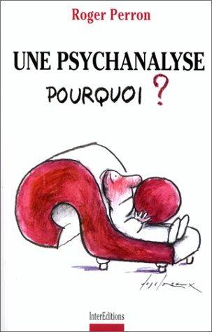 Une psychanalyse, pourquoi ? Roger Perron