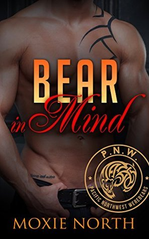 Bear in Mind (Pacific Northwest Werebears, #2)  by  Moxie North