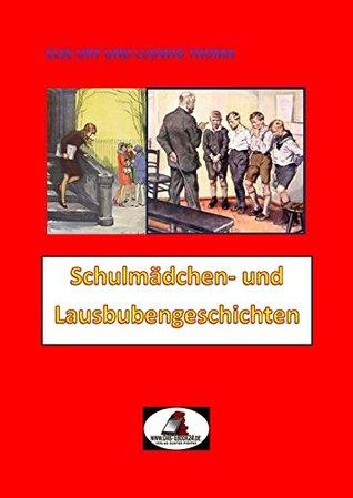 Schulmädchen- und Lausbubengeschichten (mit Illustrationen): Die Welt der Else Ury und des Ludwig Thoma  by  Else Ury
